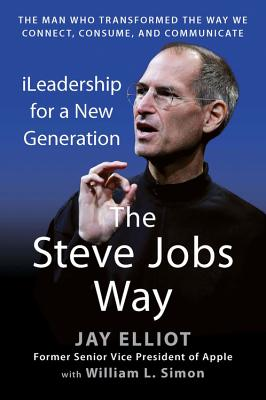 The Steve Jobs Way: Ileadership for a New Generation - Elliot, Jay, and Simon, William L