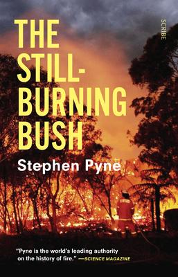 The Still-Burning Bush - Pyne, Stephen