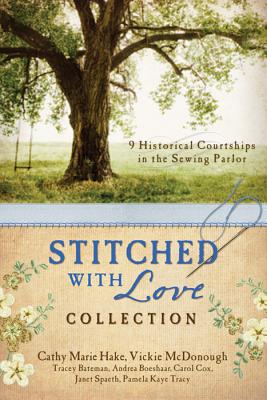 The Stitched with Love Collection: 9 Historical Courtships of Lives Pieced Together with Seamless Love - Hake, Cathy Marie, and Bateman, Tracey V, and Boeshaar, Andrea