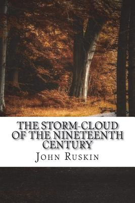 The Storm-Cloud of the Nineteenth Century - Ruskin, John