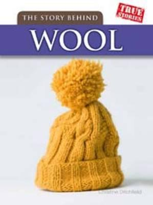 The Story Behind Wool - Ditchfield, Christin