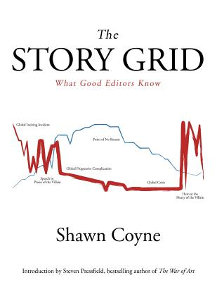 The Story Grid: What Good Editors Know - Coyne, Shawn M, and Pressfield, Steven (Introduction by)