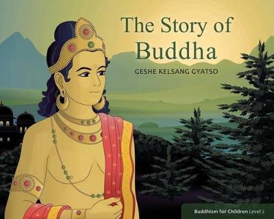 The Story of Buddha - Gyatso, Kelsang