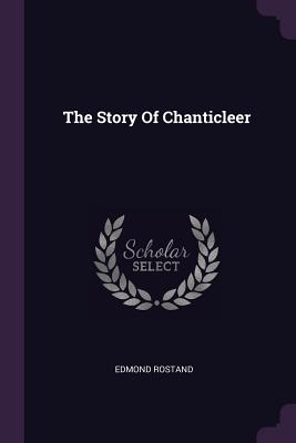 The Story of Chanticleer - Rostand, Edmond