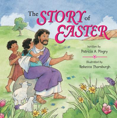 The Story of Easter - Pingry, Patricia A