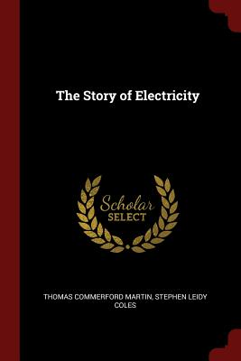 The Story of Electricity - Martin, Thomas Commerford