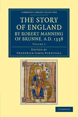 The Story of England by Robert Manning of Brunne, AD 1338 - Manning, Robert, and Furnivall, Frederick James (Editor)
