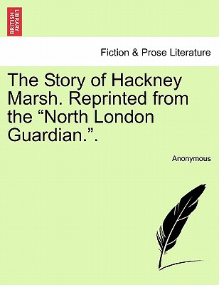 The Story of Hackney Marsh. Reprinted from the North London Guardian.. - Anonymous