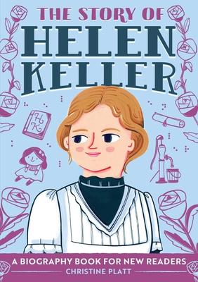 The Story of Helen Keller: A Biography Book for New Readers - Platt, Christine