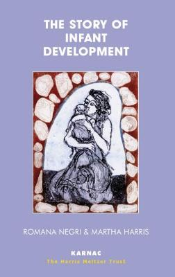 The Story of Infant Development: Observational Work with Martha Harris - Negri, Romana, and Harris, Martha (Editor), and Williams, Gianna Polacco (Preface by)