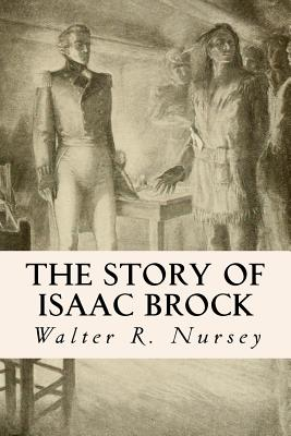The Story of Isaac Brock - Nursey, Walter R
