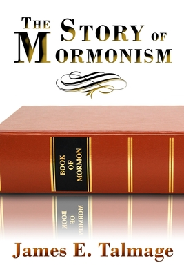 The Story of Mormonism - Hunt, Bryan A (Editor), and Alexander, A J (Editor), and Talmage, James E