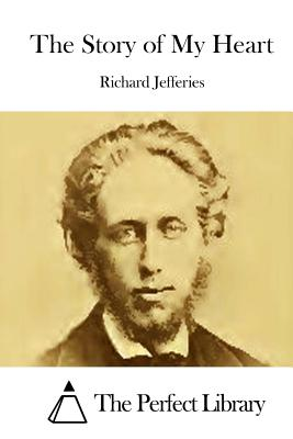 The Story of My Heart - Jefferies, Richard, and The Perfect Library (Editor)