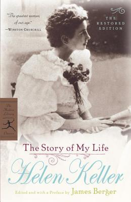 The Story of My Life: The Restored Edition - Keller, Helen, and Berger, James (Editor)