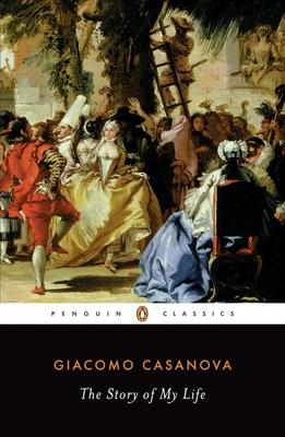 The Story of My Life - Casanova, Giacomo, and Pizzamiglio, Gilberto (Editor), and Sartarelli, Stephen (Translated by)