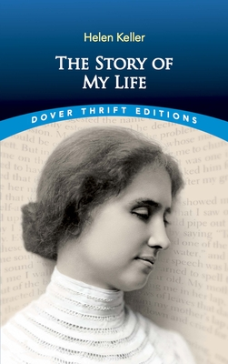 The Story of My Life - Keller, Helen, and Dover Thrift Editions