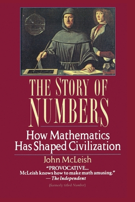 The Story of Numbers: How Mathematics Has Shaped Civilization - McLeish, John
