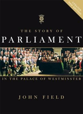 The Story of Parliament: In the Palace of Westminster - Field, John, MD