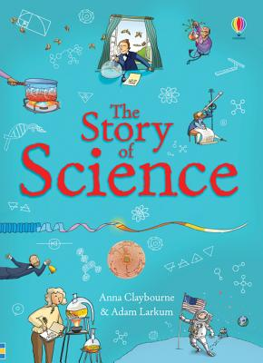 The Story of Science - Claybourne, Anna