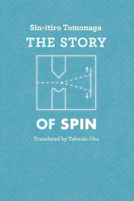 The Story of Spin - Tomonaga, Sin-Itiro, and Oka, Takeshi (Translated by)