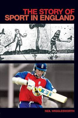 The Story of Sport in England - Wigglesworth, Neil