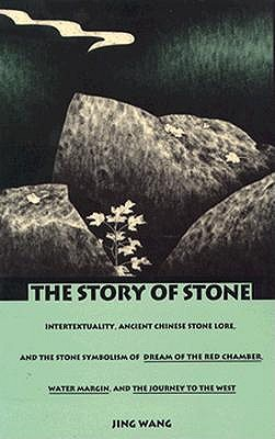 "The Story of Stone: Intertextuality, Ancient Chinese Stone Lore, and the Stone Symbolism In""dream of the Red Chamber"", ""Water Margin"", and ""The Journey to the West"" - Wang, Jing"