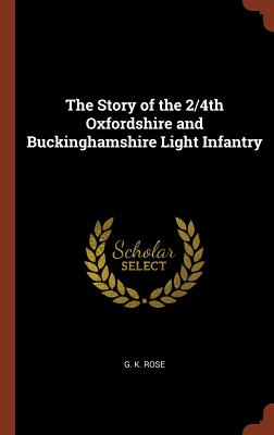 The Story of the 2/4th Oxfordshire and Buckinghamshire Light Infantry - Rose, G K