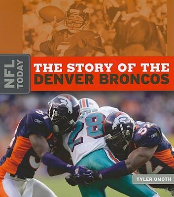 The Story of the Denver Broncos - Omoth, Tyler