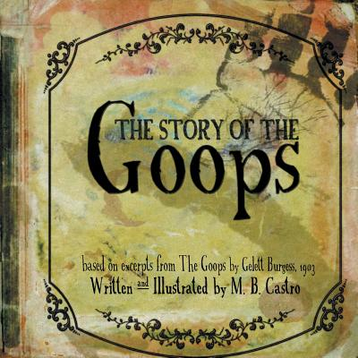 The Story of the Goops: Based on the Excerpts from the Goops by Gelett Burgess 1903 - Castro, Missy