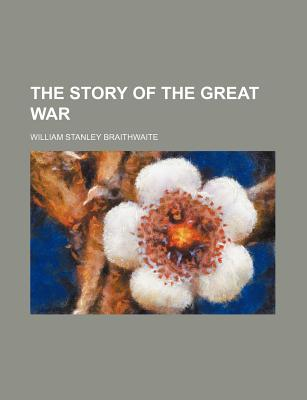 The Story of the Great War - Braithwaite, William Stanley