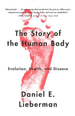 The Story of the Human Body: Evolution, Health, and Disease - Lieberman, Daniel