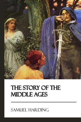 The Story of the Middle Ages - Harding, Samuel