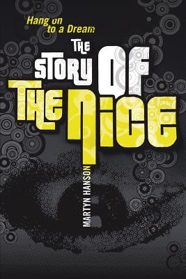 The Story of the Nice: Hang on to a Dream - Hanson, Martyn