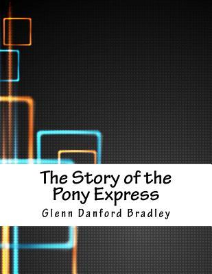 The Story of the Pony Express - Bradley, Glenn Danford