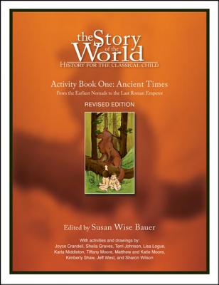 The Story of the World: History for the Classical Child: Activity Book 1: Ancient Times: From the Earliest Nomads to the Last Roman Emperor - Bauer, Susan Wise (Editor)
