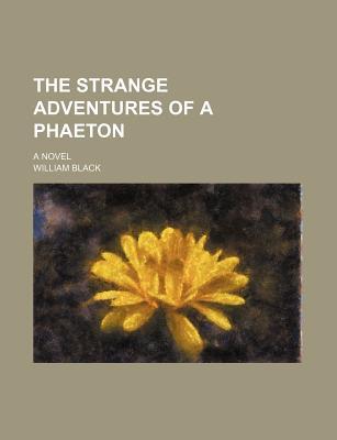 The strange adventures of a phaeton; a novel - Black, William