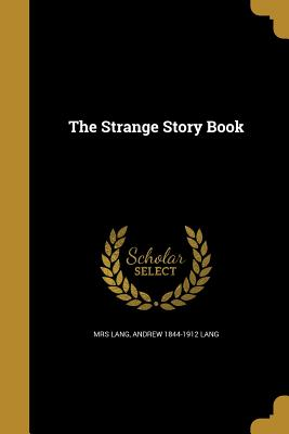 The Strange Story Book - Lang, Mrs, and Lang, Andrew 1844-1912