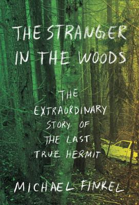 The Stranger in the Woods: The Extraordinary Story of the Last True Hermit - Finkel, Michael