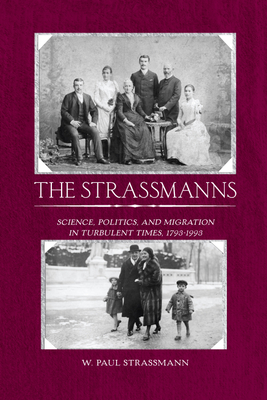 The Strassmanns: Science, Politics and Migration in Turbulent Times (1793-1993) - Strassmann, W Paul