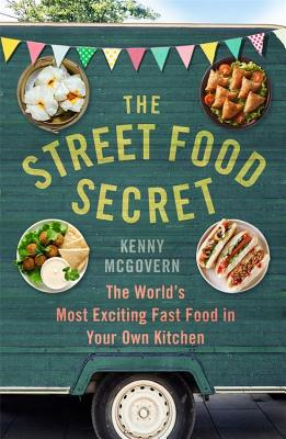 The Street Food Secret: The World's Most Exciting Fast Food in Your Own Kitchen - McGovern, Kenny