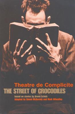 The Street of Crocodiles - Schulz, Bruno, and Theatre de Complicite, and McBurney, Simon