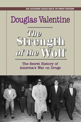 The Strength of the Wolf: The Secret History of America's War on Drugs - Valentine, Douglas