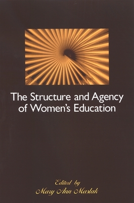 The Structure and Agency of Women's Education - Maslak, Mary Ann (Editor)