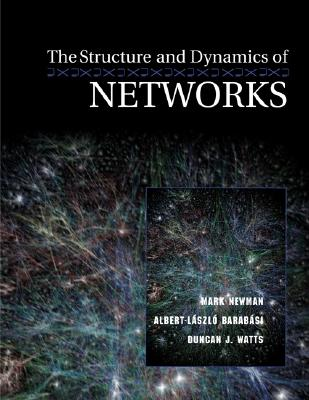 The Structure and Dynamics of Networks - Newman, Mark, and Barabási, Albert-László, and Watts, Duncan J