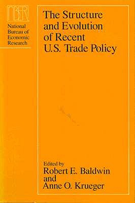 The Structure and Evolution of Recent U.S. Trade Policy - Baldwin, Robert E (Editor)