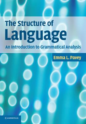 The Structure of Language: An Introduction to Grammatical Analysis - Pavey, Emma L