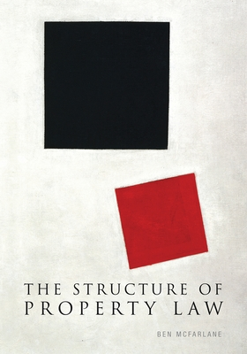 The Structure of Property Law - McFarlane, Ben