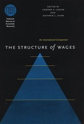 The Structure of Wages: An International Comparison - Lazear, Edward P (Editor), and Shaw, Kathryn L (Editor)