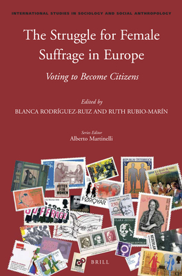 The Struggle for Female Suffrage in Europe: Voting to Become Citizens - Rodriguez Ruiz, Blanca, and Rubio Marin, Ruth