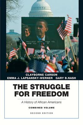 The Struggle for Freedom: A History of African Americans - Carson, Clayborne, Ph.D., and Lapsansky-Werner, Emma J, and Nash, Gary B